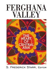 Ferghana Valley: The Heart of Central Asia: The Heart of Central Asia