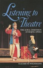 Listening to Theatre: The Aural Dimension of Beijing Opera