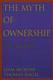 The Myth of Ownership : Taxes and Justice: Taxes and Justice