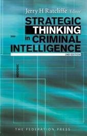 Strategic Thinking in Criminal Intelligence: 2nd Edition