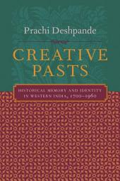Creative Pasts: Historical Memory and Identity in Western India, 1700-1960