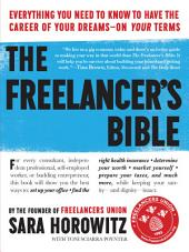 The Freelancer's Bible: Everything You Need to Know to Have the Career of Your Dreams—On Your Terms