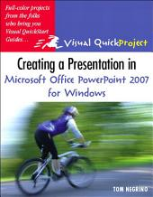 Creating a Presentation in Microsoft Office PowerPoint 2007 for Windows: Visual QuickProject Guide, Edition 2