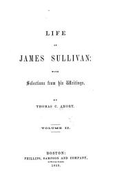Life of James Sullivan: with Selections from His Writings: Volume 2