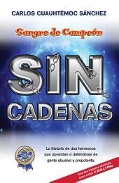 Sangre de Campeón SIN CADENAS: La historia de dos hermanos que aprenden a defenderse de gente abusiva y prepotente.