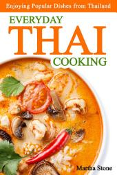 Everyday Thai Cooking: Enjoying Popular Dishes from Thailand
