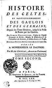 Histoire Des Celtes, Et Particulierement Des Gaulois Et Des Germains, Depuis les Tems fabuleux, jusqu'à la Prise de Rome par les Gaulois: Tome Second