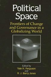 Political Space: Frontiers of Change and Governance in a Globalizing World