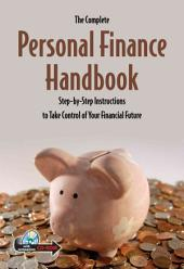 The Complete Personal Finance Handbook: Step-by-step Instructions to Take Control of Your Financial Future--with Companion CD-ROM