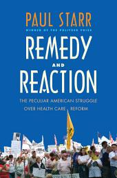 Remedy and Reaction: The Peculiar American Struggle Over Health Care Reform