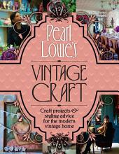 Pearl Lowe's Vintage Craft: 50 Craft Projects and Home Styling Advice