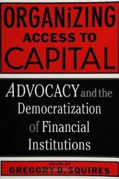 Organizing Access to Capital: Advocacy and the Democratization of Financial Institutions