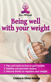 Being well with your weight: A simple and easy guide to lose or gain weight according to your desires!