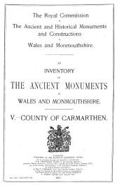 An Inventory of the Ancient Monuments in Wales and Monmouthshire: V - County of Carmarthen
