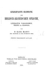 Kurzgefasste Grammatik der biblisch-aramäischen Sprache: Litteratur, Paradigmen, Texte und Glossar