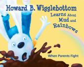 Howard B. Wigglebottom Learns about Mud and Rainbows: When Parents Fight
