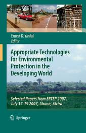 Appropriate Technologies for Environmental Protection in the Developing World: Selected Papers from ERTEP 2007, July 17-19 2007, Ghana, Africa