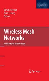 Wireless Mesh Networks: Architectures and Protocols