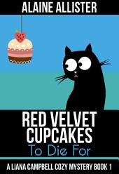 Red Velvet Cupcakes to Die For: (A Liana Campbell Cozy Mystery Book 1)