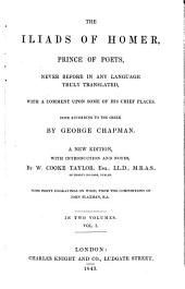 The Iliads of Homer, Prince of Poets: Never Before in Any Language Truly Translated, with a Comment Upon Some of His Chief Places, Volume 1