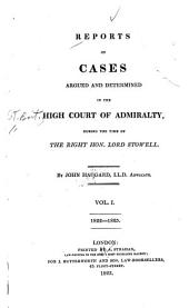 Reports of Cases Argued and Determined in the High Court of Admiralty, 1822-1838: Volume 1