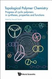Topological Polymer Chemistry: Progress of Cyclic Polymers in Syntheses, Properties, and Functions