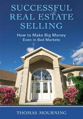 Successful Real Estate Selling: How to Make Big Money Even in Bad Markets