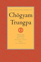 The Collected Works of Chogyam Trungpa: Volume One: <i>Born in Tibet</i>; <i>Meditation in Action</i>; <i>Mudra</i>; Selected Writings
