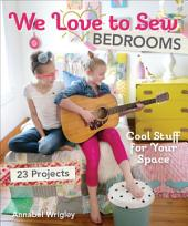 We Love to Sew—Bedrooms: 23 Projects • Cool Stuff for Your Space