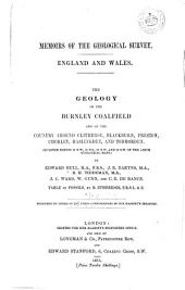 The Geology of the Burnley Coal-field and of the Country Around Clitheroe, Blackburn, Preston, Chorley, Haslingden, and Todmorden: (Quarter Sheets 88 N.W., 89 N. E., 89 N.W., and 92 S.W., of the 1-inch Geological Maps)