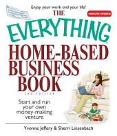 The Everything Home-Based Business Book: Start And Run Your Own Money-making Venture, Edition 2