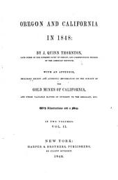 Oregon and California in 1848: With an Appendix, Including Recent and Authentic Information on the Subject of the Gold Mines of California, and Other Valuable Matter of Interest to the Emigrant, Etc. ...