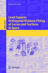 Least Squares Orthogonal Distance Fitting of Curves and Surfaces in Space
