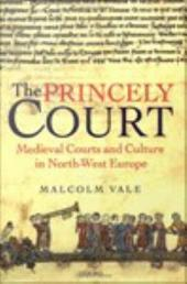 The Princely Court : Medieval Courts and Culture in North-West Europe, 1270-1380: Medieval Courts and Culture in North-West Europe, 1270-1380