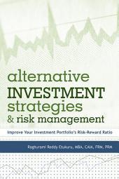 Alternative Investment Strategies And Risk Management: Improve Your Investment Portfolio's Risk–Reward Ratio