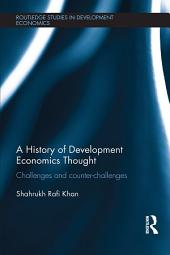 A History of Development Economics Thought: Challenges and Counter-challenges