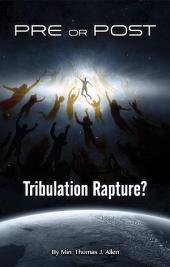 Pre-or-Post Tribulation Rapture?