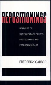 Repositionings: Readings of Contemporary Poetry, Photography, and Performance Art