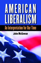 American Liberalism: An Interpretation for Our Time: An Interpretation for Our Time