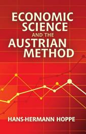 Economic Science and the Austrian Method