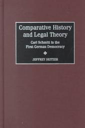 Comparative History and Legal Theory: Carl Schmitt in the First German Democracy