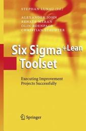 Six Sigma+Lean Toolset: Executing Improvement Projects Successfully