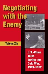 Negotiating with the Enemy: U.S.-China Talks during the Cold War, 1949-1972