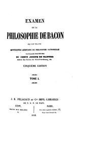 Examen de la philosophie de Bacon, ou l'on traite diffe rentes questions de philosophie rationnelle