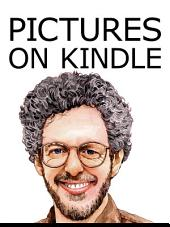 Pictures on Kindle: Self Publishing Your Kindle Book with Photos, Paintings, Drawings, and Other Graphics, or Tips on Formatting Your Images So Your Ebook Doesn't Look Horrible (Like Everyone Else's)