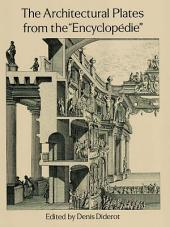 """The Architectural Plates from the """"Encyclopedie"""""""
