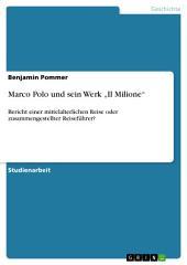 """Marco Polo und sein Werk """"Il Milione"""": Bericht einer mittelalterlichen Reise oder zusammengestellter Reiseführer?"""