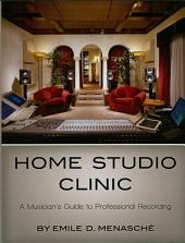 Home Studio Clinic: A Musician's Guide to Professional Recording
