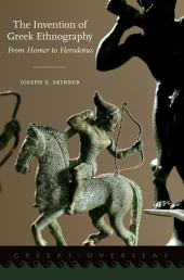 The Invention of Greek Ethnography: From Homer to Herodotus
