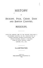 History of Hickory, Polk, Cedar, Dade, and Barton Counties, Missouri: From the Earliest Time to the Present, Including a Department Devoted to the Preservation of Sundry Personal, Business, Professional, and Private Records, Besides a Valuable Fund of Notes, Original Observations, Etc., Etc
